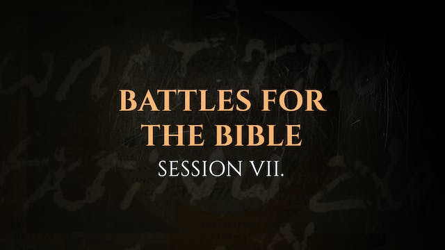 Battles for the Bible - Session 7 - T...
