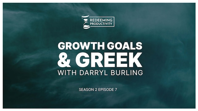 Growth, Goals & Greek with Darryl Burling - S2:E7 - Redeeming Productivity