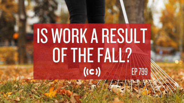 Is Work a Result of the Fall? - Core Live - 9/22/21
