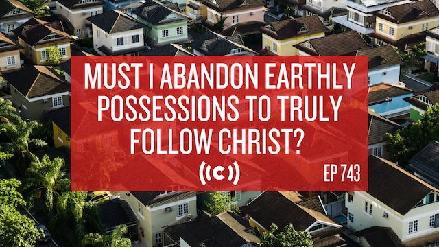 Must I Abandon Earthly Possessions to Truly Follow Christ? - Core Live - 7/06/21