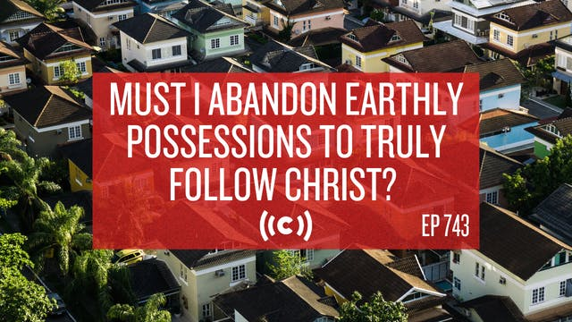 Must I Abandon Earthly Possessions to...