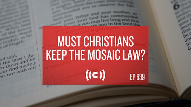Must Christians Keep the Mosaic Law? - Core Christianity - 2/10/21