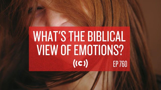 What's the Biblical View of Emotions?...