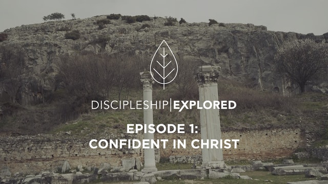 Discipleship Explored Episode 1 - Confident in Christ