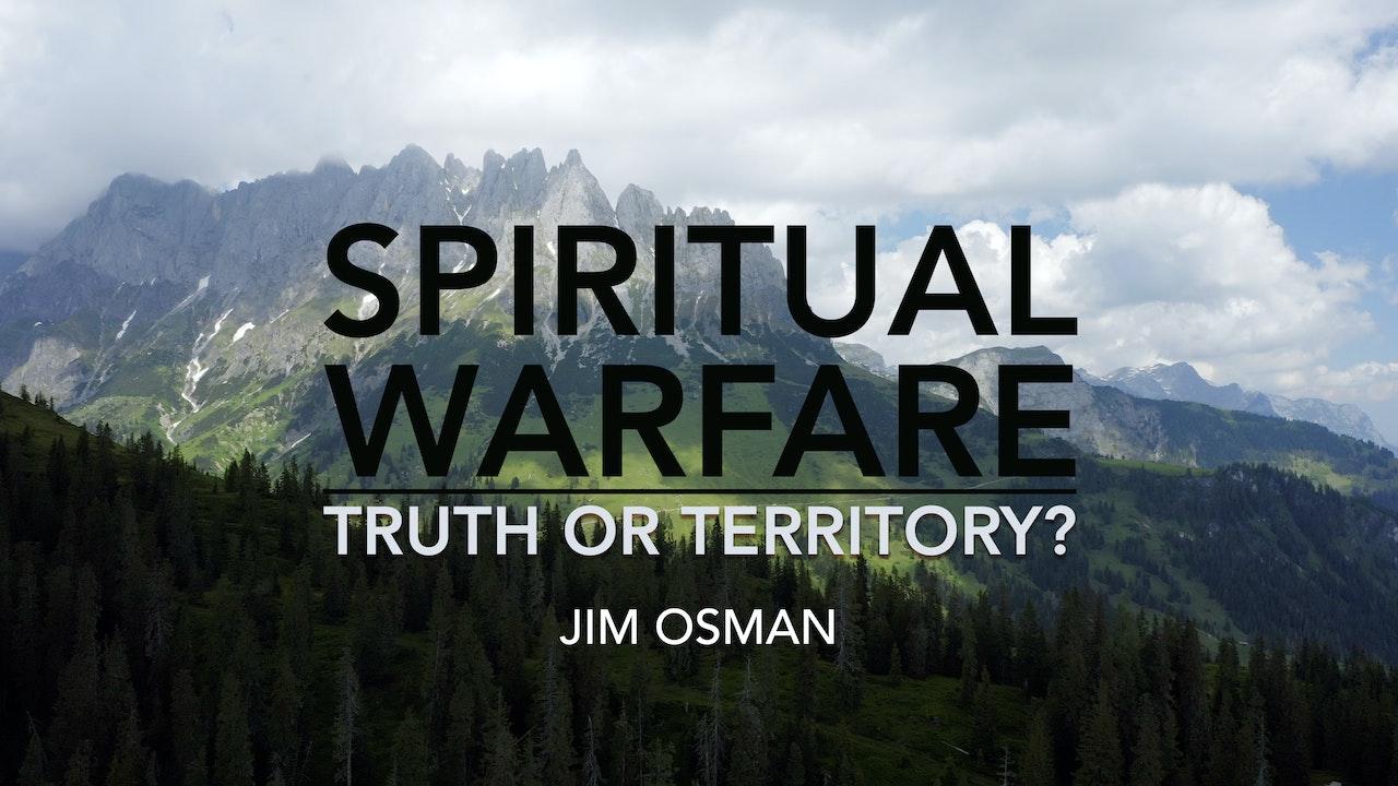 Spiritual Warfare: Truth or Territory? - Jim Osman