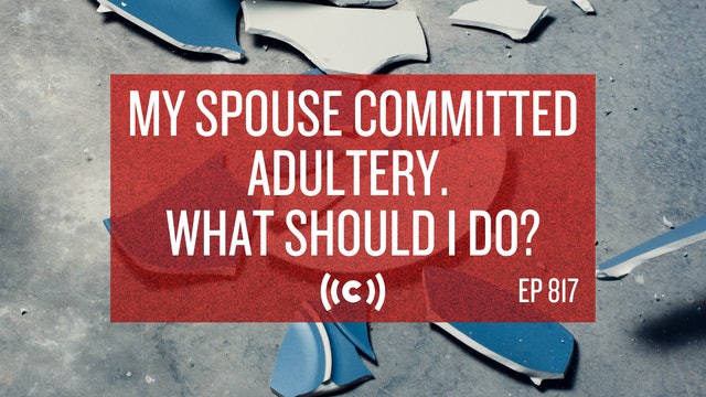 My Spouse Committed Adultery. What Should I Do? - Core Live - 10/18/21