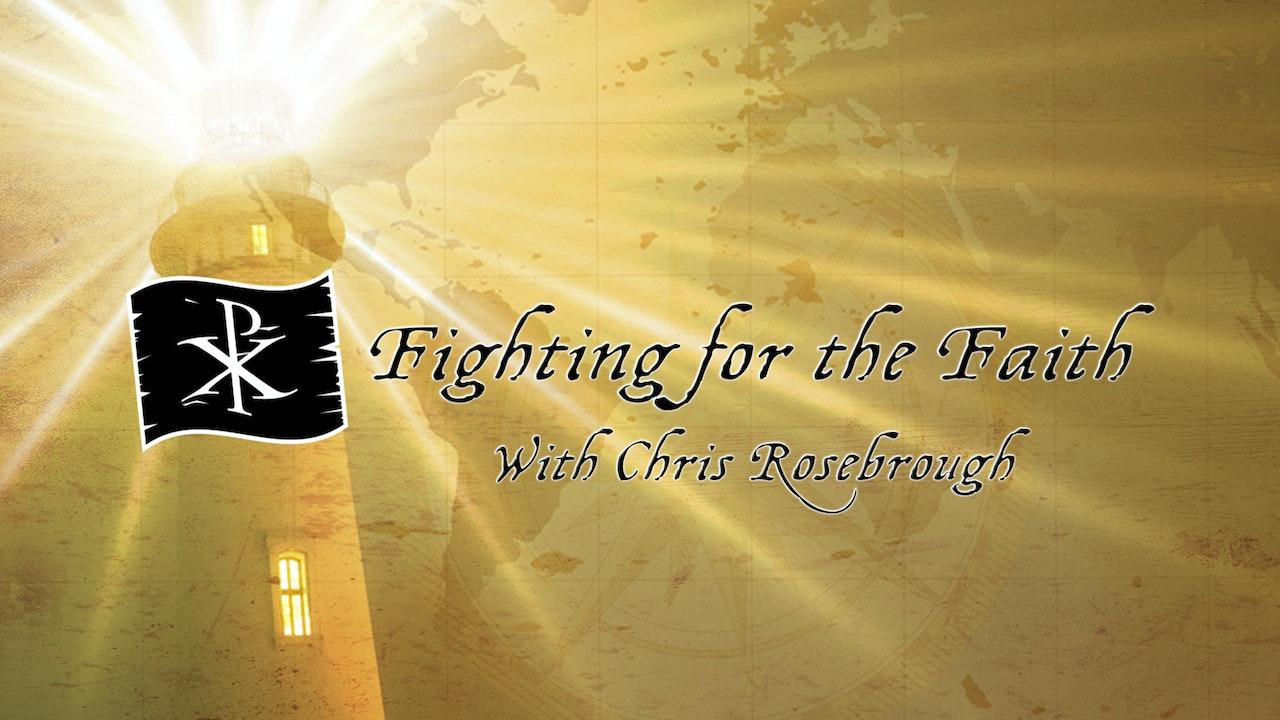Fighting for the Faith - Chris Rosebrough