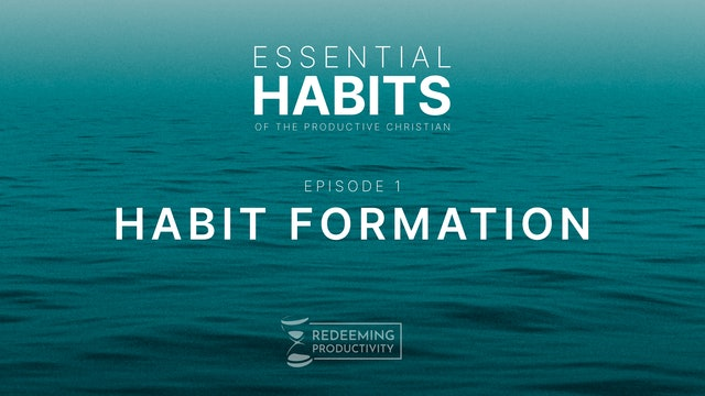 The Christian Approach to Habit Formation - S01.E01 - Redeeming Productivity