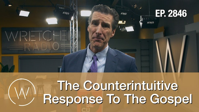 The Counterintuitive Response To The Gospel - Wretched TV