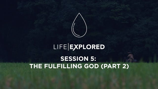 Life Explored Session 5 - The Fulfill...