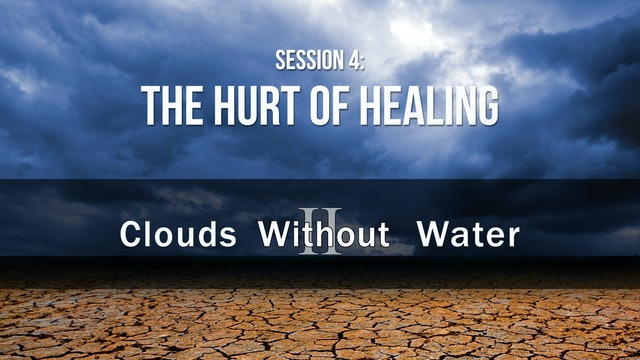 The Hurt of Healing - Clouds Without Water - Justin Peters