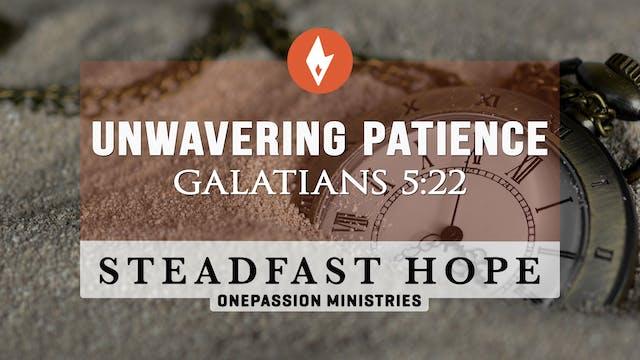 Unwavering Patience - Steadfast Hope ...
