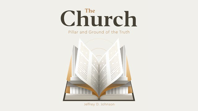 The Church: Pillar and Ground of the Truth