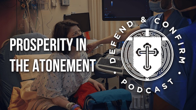 Prosperity in the Atonement - Defend and Confirm Podcast