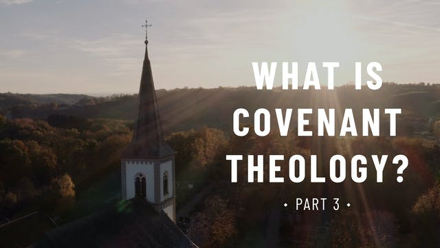 What is Covenant Theology? (Part 3) -...