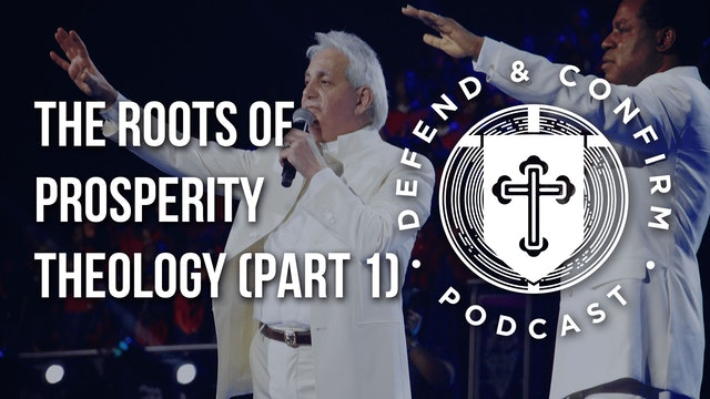 The Roots of Prosperity Theology (Part 1) - Defend and Confirm Podcast
