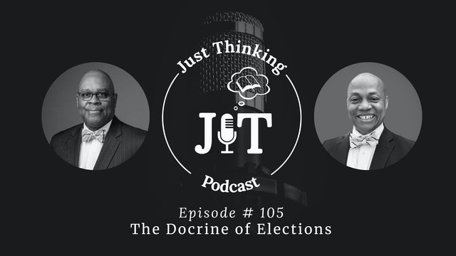 The Doctrine of Elections - The Just Thinking Podcast - Episode 105