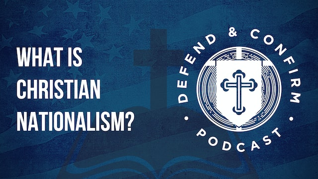 What is Christian Nationalism? - Defend and Confirm Podcast