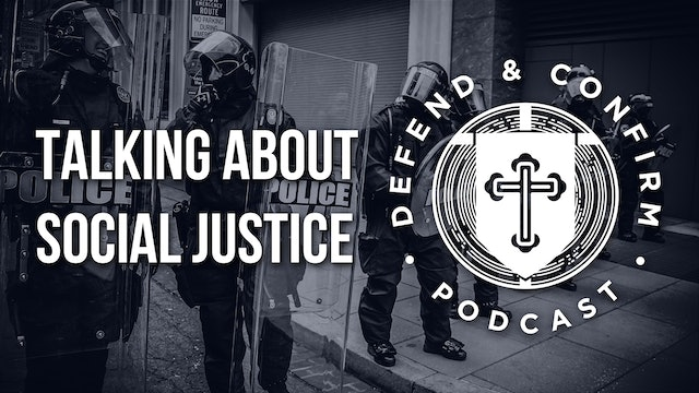 Talking About Social Justice - Defend and Confirm Podcast