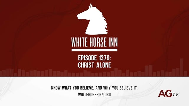 Christ Alone - The White Horse Inn - ...
