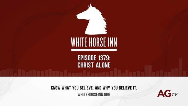 Christ Alone - The White Horse Inn - ...