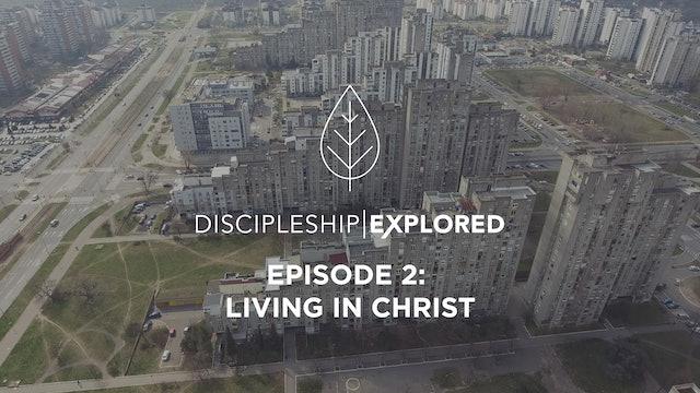 Discipleship Explored Episode 2 - Living in Christ