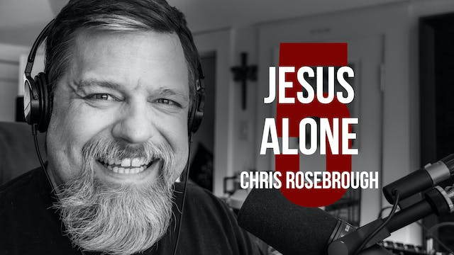 Jesus Alone - Chris Rosebrough