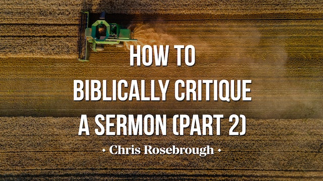 How to Biblically Critique a Sermon (Part 2) - Chris Rosebrough