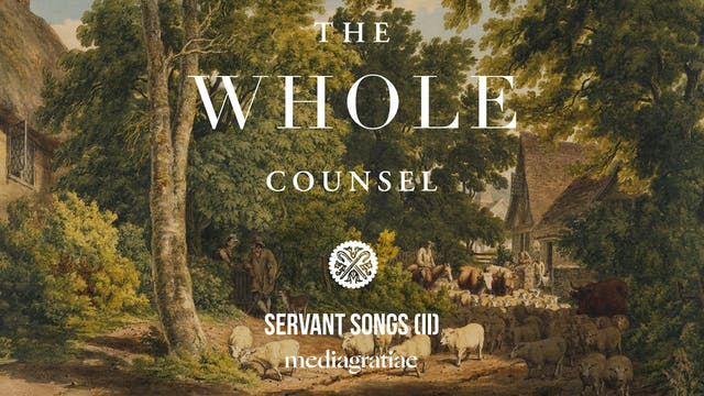 Servant Songs II - The Whole Counsel