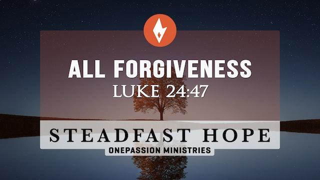 All Forgiveness - Steadfast Hope - Dr. Steven J. Lawson - 8/18/21