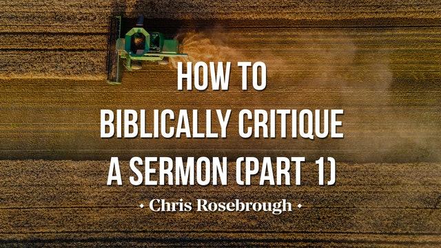 How to Biblically Critique a Sermon (Part 1) - Chris Rosebrough