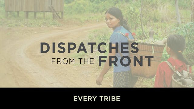 Every Tribe: Cambodia, Laos & Vietnam - Dispatches from the Front