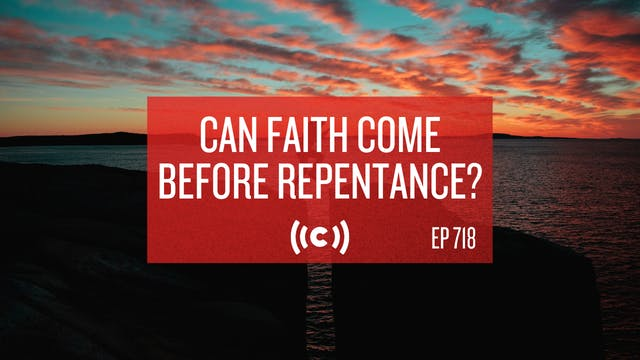 Can Faith Come Before Repentance? - C...