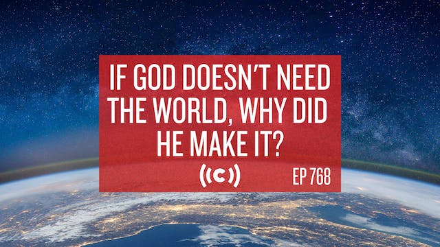 If God Doesn't Need the World, Why Di...