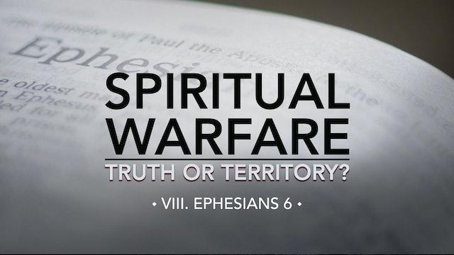 Ephesians 6 - E.8 - Spiritual Warfare: Truth or Territory? - Jim Osman