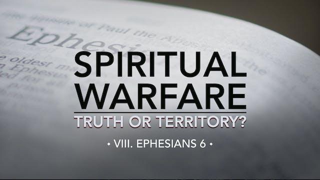 Ephesians 6 - E.8 - Spiritual Warfare...