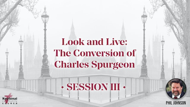 Look and Live: The Conversion of Charles Spurgeon - Session 3