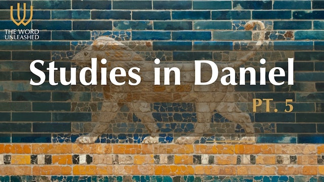 God's Plan for Human History (III) - Studies in Daniel (P5) - The Word Unleashed