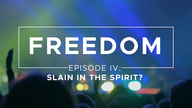 Slain in the Spirit? - Freedom: Episo...