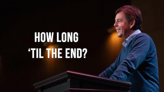 How Long 'Til the End? - Alistair Begg