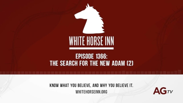 The Search for the New Adam (2) - The White Horse Inn - #1366