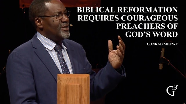 Biblical Reformation Requires Courageous Preachers of God's Word – Conrad Mbewe