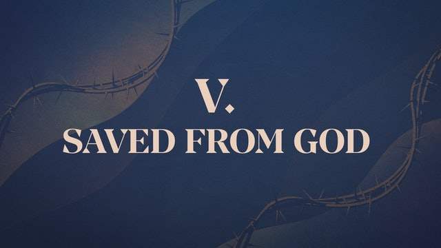 Christ Crucified - Chapter 5: Saved From God