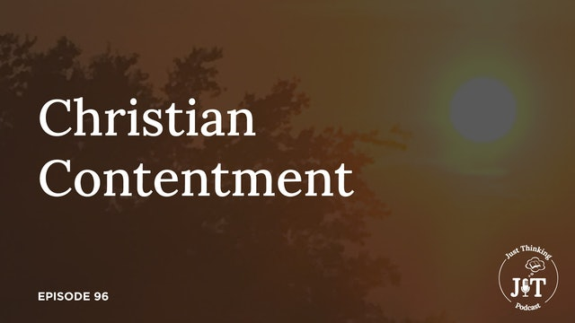 Christian Contentment - The Just Thinking Podcast - Episode 96