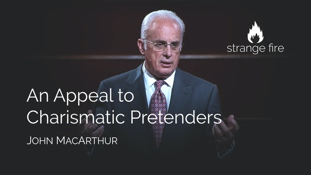 An Appeal to Charismatic Pretenders - John MacArthur