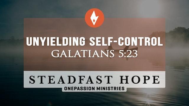 Unyielding Self-Control - Steadfast Hope - Dr. Steven J. Lawson - 9/6/21