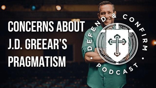 Concerns About J.D. Greear's Pragmatism - Defend and Confirm Podcast