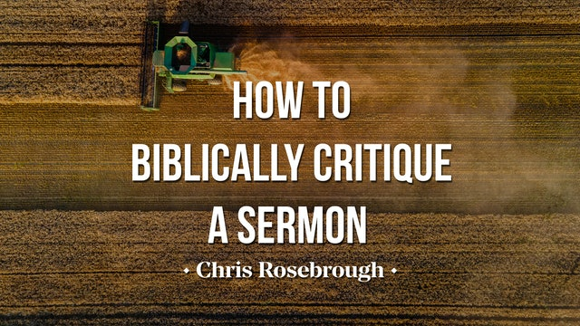How to Biblically Critique a Sermon - Chris Rosebrough