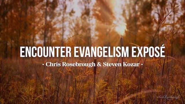 Encounter Evangelism Exposé - Chris R...