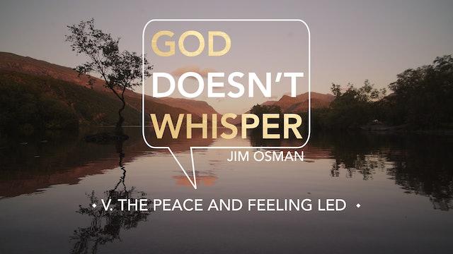 The Peace and Feeling Led - E.5 - God Doesn't Whisper - Jim Osman